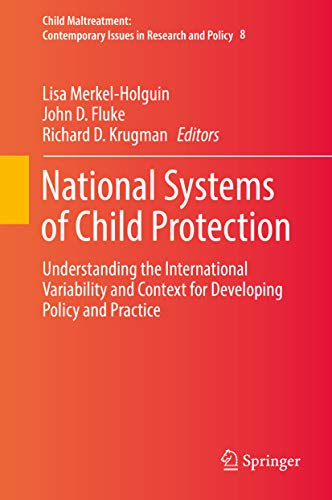 National Systems of Child Protection: Understanding the International Variability and Context for Developing Policy and Practice (Child Maltreatment Book 8)
