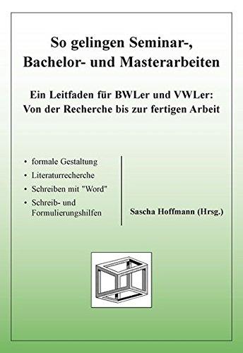 So gelingen Seminar-, Bachelor- und Masterarbeiten: Ein Leitfaden für BWLer und VWLer: Von der Recherche bis zur fertigen Arbeit