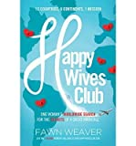 img - for BY Weaver, Fawn ( Author ) [{ Happy Wives Club: One Woman's Worldwide Search for the Secrets of a Great Marriage By Weaver, Fawn ( Author ) Jan - 14- 2014 ( Paperback ) } ] book / textbook / text book