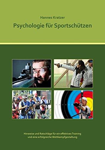 Psychologie für Sportschützen: Ein Handbuch für Trainer und Sportler im Sportschießen