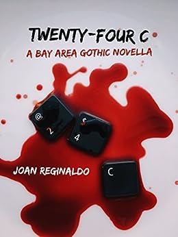 Twenty-Four C: A Bay Area Gothic Novella by [Reginaldo, Joan]
