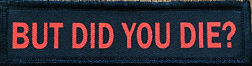 1x4 But Did You Die Morale Tactical Military Patch Made in The USA