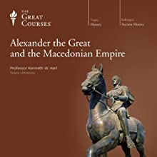 Alexander the Great and the Macedonian Empire Lecture by  The Great Courses Narrated by Professor Kenneth W. Harl