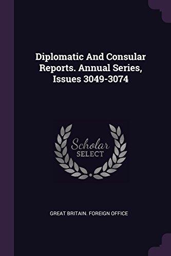 Diplomatic And Consular Reports. Annual Series, Issues 3049-3074