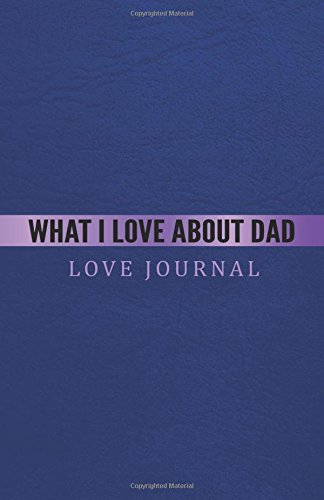 What I Love About Dad Love Journal: The Love Journal. Perfect gift for Father's Day or Birthday Dad to show your love for Dad. pdf epub