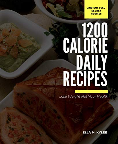 Lose your Weight not your Health: The ancient Lulu 1200-Calorie-a-Day Diet Plan plus recipes for Healthy Weight Loss