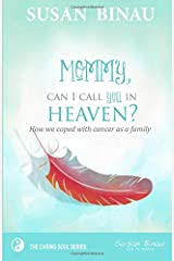 Mommy, Can I Call You In Heaven?: How we coped with cancer as a family (The Caring Soul Series) (Volume 1) Paperback