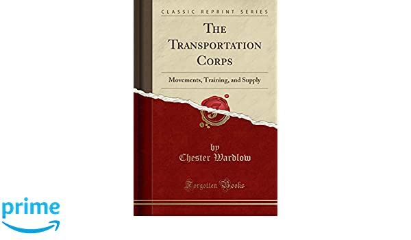 The Transportation Corps : movements, training, and supply