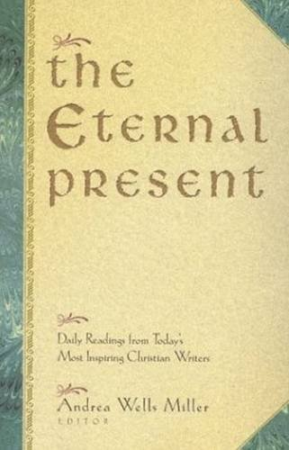 The Eternal Present: Daily Readings From Today's Most Inspiring Christian Writers