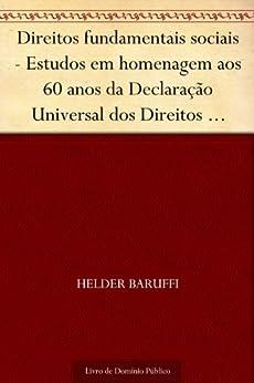 Direitos fundamentais sociais - Estudos em homenagem aos 60 anos da Declaração Universal dos Direitos Humanos e aos 20 anos da Constituição Federal por [Baruffi, Helder]