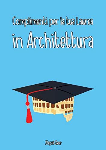 Complimenti Per La Tua Laurea In Architettura Biglietto Auguri A