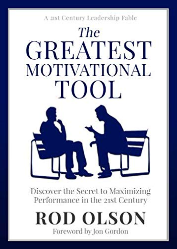 The Greatest Motivational Tool: Discover the Secret to Maximizing Performance in the 21st Century (21 Rods)