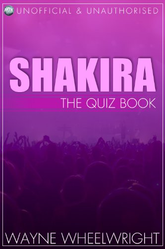 Shakira - The Quiz Book (Celebrity Trivia 4) por Wayne Wheelwright