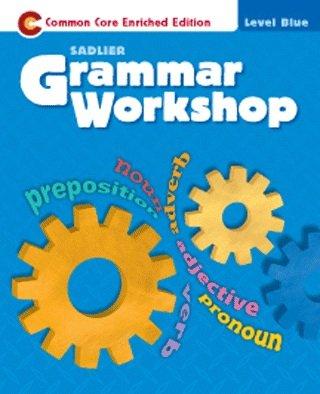 Grammar Workshop-Common Core Enriched Edition- Level Blue (Sadlier)