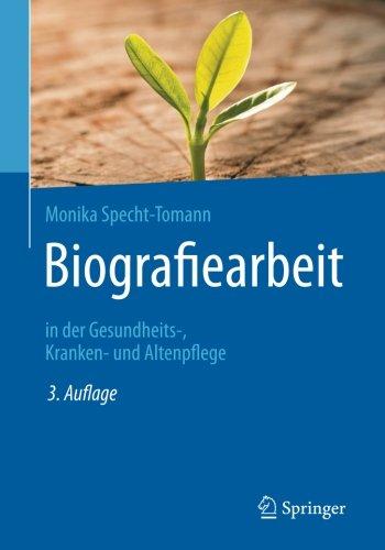 Biografiearbeit: in der Gesundheits-, Kranken- und Altenpflege