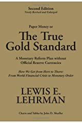 The True Gold Standard - A Monetary Reform Plan without Official Reserve Currencies (Second Edition - Newly Revised and Enlarged) Hardcover