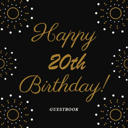 Happy 20th Birthday! GUESTBOOK: 20 Years Birthday Party Celebration Keepsake Memory Book For Family & Friends To Write Best Wishes Or Messages with ... Gold & Black Stars Radius Gifts for Her, Him
