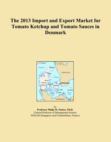 The 2013 Import and Export Market for Tomato Ketchup and Tomato Sauces in Denmark - Denmark Sauce