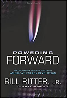 Powering Forward: What Everyone Should Know About America's Energy Revolution by Bill Ritter Jr. (2016-03-15)