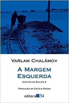 A margem esquerda: Contos de Kolimá 2 - Livros na Amazon