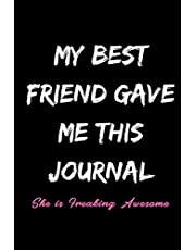 My Best Friend Gave Me This Journal She is Freaking Awesome: Funny Gift for Best Friend - Blank Lined Journal (6x9)