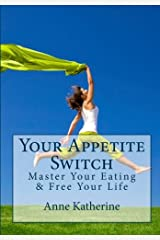 Your Appetite Switch: Master Your Eating & Free Your Life Paperback
