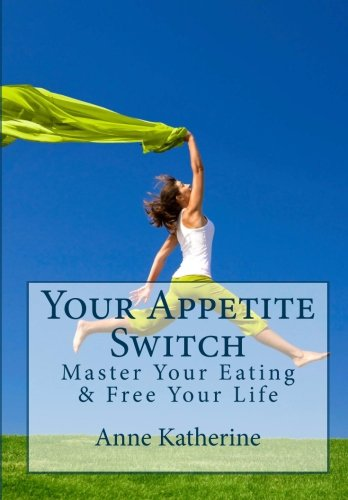Your Appetite Switch: Master Your Eating & Free Your Life