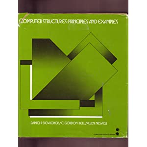 Computer Structures: Principles and Examples Allen Newell, C. Gordon Bell, Daniel P. Siewiorek