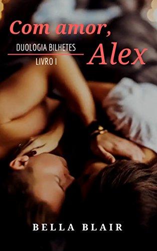 Com amor, Alex: Duologia Bilhetes - Livro I