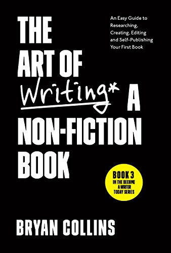 The Art of Writing a Non-Fiction Book: An Easy Guide to Researching, Creating, Editing, and Self-Publishing Your First Book (Become a Writer Today 3) by [Collins, Bryan]