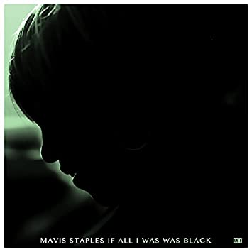 337593ecd20a Mavis Staples - If All I Was Was Black (180 Gram, Includes Download) -  Amazon.com Music