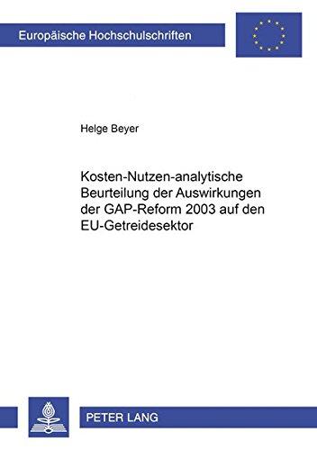 Kosten-nutzen-analytische Beurteilung der Auswirkungen der GAP-Reform 2003 auf den EU-Getreidesektor (Europäische Hochschulschriften / European ... / Publications Universitaires Européennes)