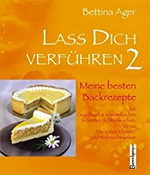 Lass Dich verführen 2: Meine besten Backrezepte für Gugelhupf und Kastenkuchen, Schnitten und Blechkuchen, Torten,