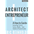 Architect and Entrepreneur: A How-to Guide for Innovating Practice: Tactics, Strategies, and Case Studies in Passive Income