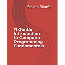 A Gentle Introduction to Computer Programming Fundamentals