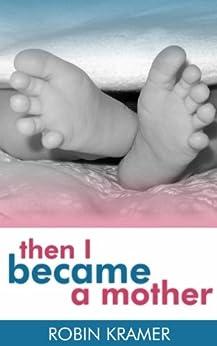 Then I Became a Mother by [Kramer, Robin]