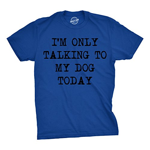 Mens Only Talking to My Dog Today Funny Shirts Dog Lovers Novelty Cool T Shirt (Blue) - M