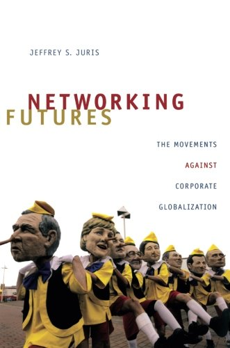 Networking Futures: The Movements against Corporate Globalization (Experimental Futures)