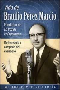 Vida De Braulio Perez Marcio Fundador De La Voz De La Esperanza (Hardcover)