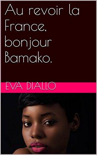 Au Revoir La France, Bonjour Bamako. French Edition