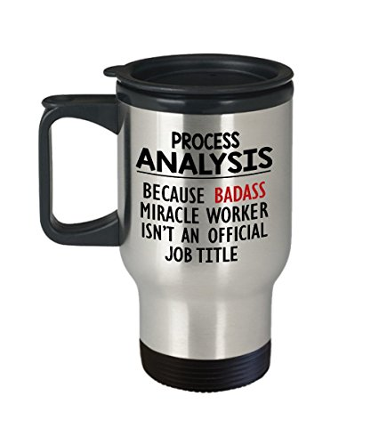 Process Analysis Because Badass Miracle Worker Isn't An Official Job Title Travel Mug, Funny Gifts for Coworker, Career, Dad, Mom, Girlfriend, Boyfriend, Him or Her by Print By Human