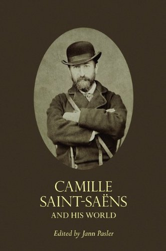 Camille Saint-Saëns and His World (The Bard Music Festival) by Princeton University Press