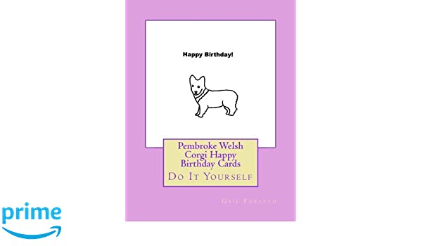 Pembroke welsh corgi happy birthday cards do it yourself gail pembroke welsh corgi happy birthday cards do it yourself gail forsyth 9781539504382 amazon books m4hsunfo