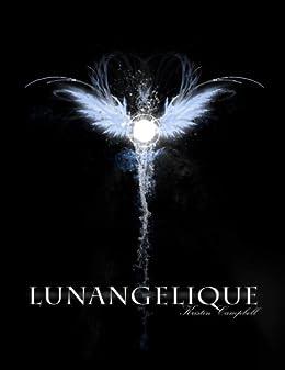 Lunangelique (The Lunangelique Series Book 1) by [Campbell, Kristin R.]