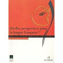 Quelles perspectives pour la langue française ?: Histoire, enjeux et vitalité du français en France et dans la francophonie (Interférences) (French Edition)