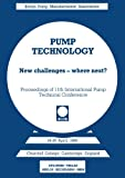 Pump Technology : New Challenges -- Where Next? Churchill College, Cambridge, England 18-20 April 1989, Coombs, A. G., 3662375257