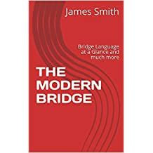THE MODERN BRIDGE: Bridge Language at a Glance and much more