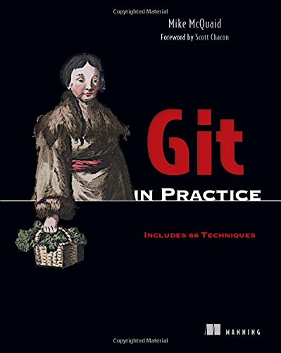 Git in Practice: Includes 66 Techniques