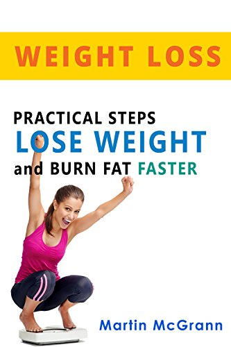 Weight Loss: Practical Steps to Lose Weight and Burn Fat