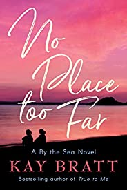 No Place Too Far (A By the Sea Novel Book 2)